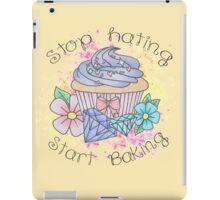 Stop hating, start baking  iPad Case/Skin