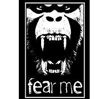 FEAR ME !!! Photographic Print