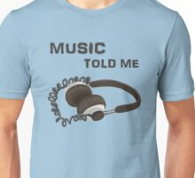 MUSIC TOLD ME Unisex T-Shirt