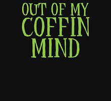 Out of my COFFIN Mind funny Halloween  Unisex T-Shirt