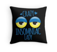 Crazy Insomniac Lady Throw Pillow
