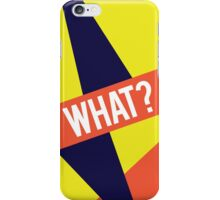 WHAT? iPhone Case/Skin