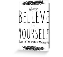 Always believe in yourself even in the darkest moments Greeting Card