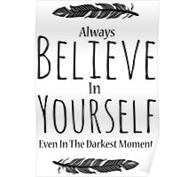 Always believe in yourself even in the darkest moments Poster
