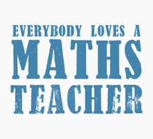 Everybody loves a MATHS Teacher Kids Clothes