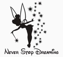 Never stop dreaming tinkerbell by WaterClipMaker
