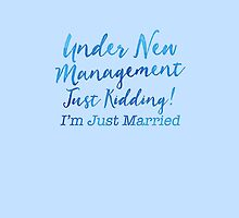 Under NEW management - JUST KIDDING! I'm just married! by jazzydevil