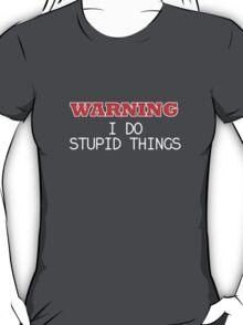 WARNING I do stupid things T-Shirt