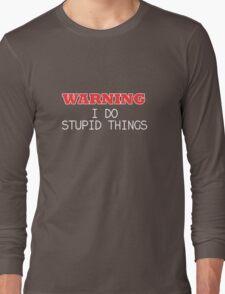 WARNING I do stupid things Long Sleeve T-Shirt