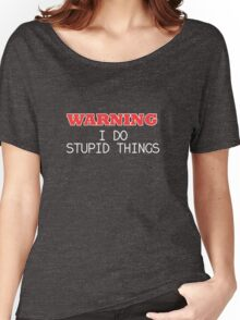 WARNING I do stupid things Women's Relaxed Fit T-Shirt