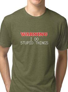 WARNING I do stupid things Tri-blend T-Shirt