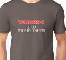 WARNING I do stupid things Unisex T-Shirt