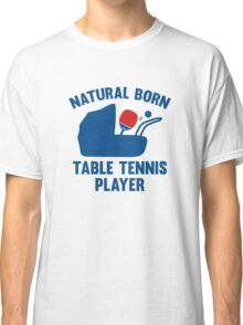 Natural Born Table Tennis Player Classic T-Shirt