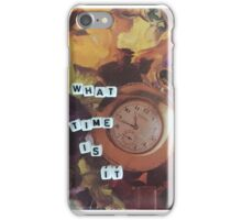 What Time Is It  iPhone Case/Skin
