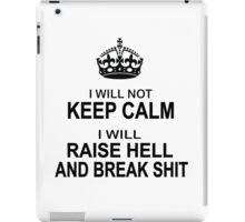 Keep Calm Parody - I will not keep calm, I will raise hell and break shit iPad Case/Skin