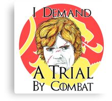 Tyrion: I demand a trial by combat Canvas Print