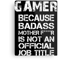 Gamer Because Badass Mother F****r Is Not  An Official Job Title - Tshirts & Accessories Metal Print