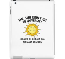The Sun Didn't Go To University iPad Case/Skin