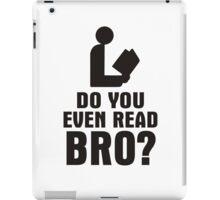 Do You Even Read Bro? iPad Case/Skin
