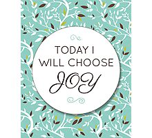 Today I Will Choose Joy Photographic Print