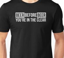 Beer Before Beer, You're in the Clear Unisex T-Shirt
