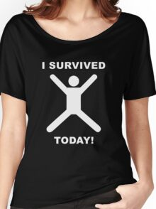 I Survived Today! Women's Relaxed Fit T-Shirt