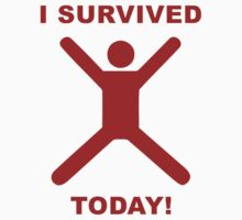 I Survived Today! by AmazingVision