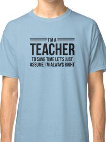 I'm A Teacher Classic T-Shirt