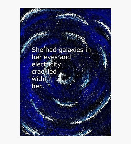 She had galaxies in her eyes and electricity crackled within her. ~ Quote ~ Galaxy  Photographic Print