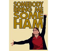 Liz Lemon - Somebody bring me some ham Photographic Print