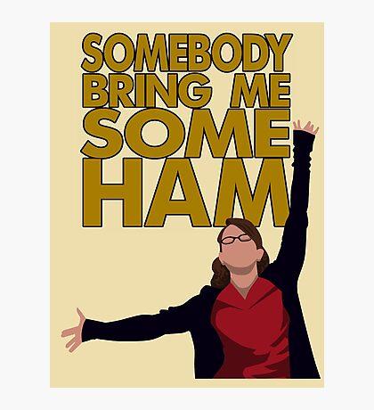 Liz Lemon - Somebody bring me some ham Photographic Print