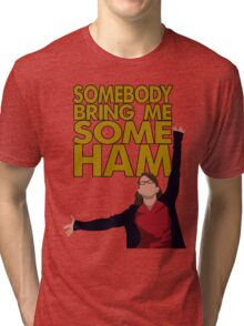 Liz Lemon - Somebody bring me some ham Tri-blend T-Shirt