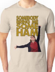 Liz Lemon - Somebody bring me some ham Unisex T-Shirt