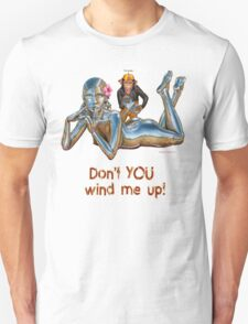 Don't YOU wind me up! Unisex T-Shirt