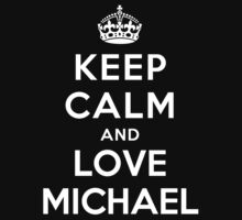 Keep Calm and Love Michael by deepdesigns