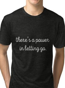 there's a power in letting go (black) Tri-blend T-Shirt
