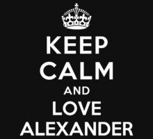 Keep Calm and Love Alexander by deepdesigns