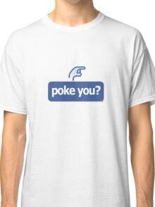 Poke You? [-0-] Classic T-Shirt