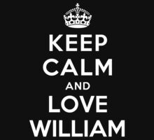 Keep Calm and Love William by deepdesigns