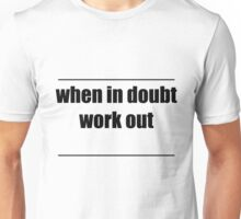when in doubt - work out Unisex T-Shirt