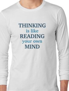 Thinking Is Like Reading Your Own Mind Long Sleeve T-Shirt