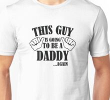 This Guy Is Going To Be A Daddy...Again Unisex T-Shirt