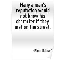 Many a man's reputation would not know his character if they met on the street. Poster