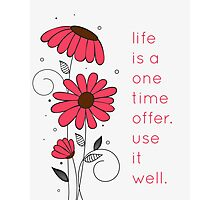 Life Is A One Time Offer Photographic Print