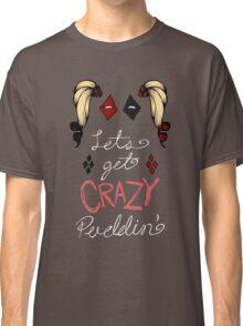 Lets get crazy!-original colors Classic T-Shirt