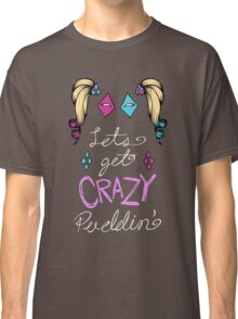 Lets get crazy!-new colors Classic T-Shirt