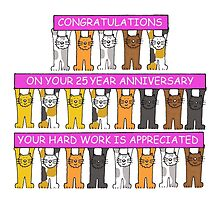 Congratulations on your 25 year anniversary your hard work is appreciated. by KateTaylor