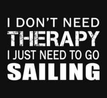 I don't need therapy I just need to go Sailing Funny Gift For Sailing Lover by onlybuddy