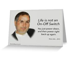 Steve Jobs - Life is not an On-Off Switch Card Greeting Card