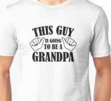 This Guy Is Going To Be A Grandpa Unisex T-Shirt